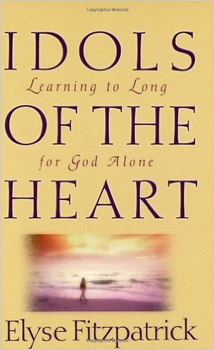 Idols of the Heart | Elyse Fitzpatrick