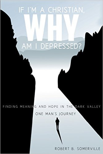 If I'm a Christian, Why Am I Depressed? | Robert B. Somerville