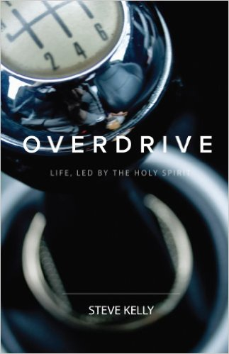 Overdrive | Life Led By The Holy Spirit by Steve Kelly