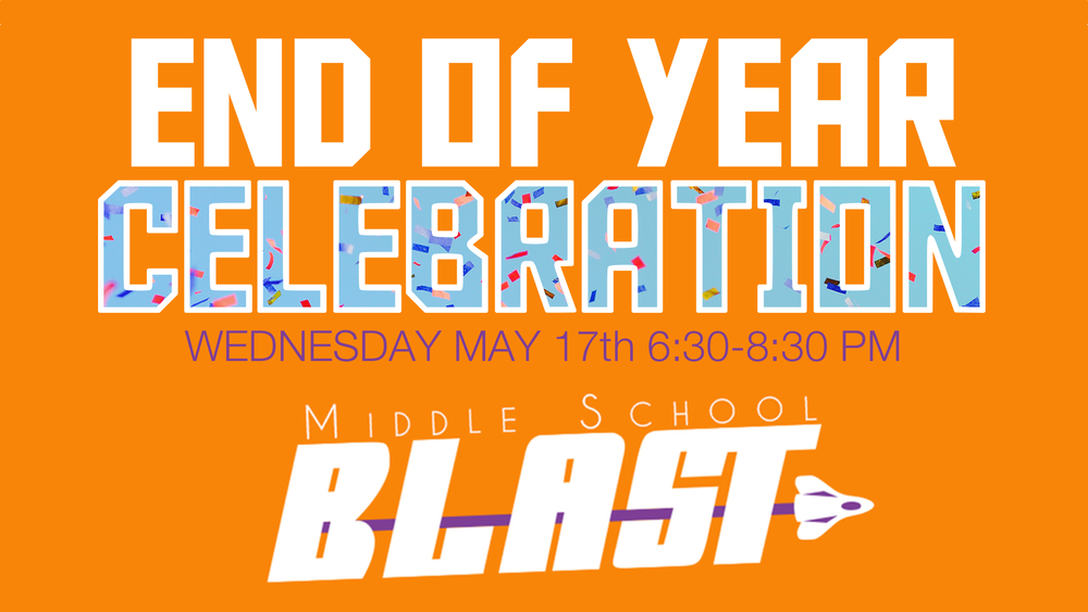 ATTENTION ALL MIDDLE SCHOOL STUDENTS! Join us Wednesday May 17 as we celebrate another great year of Wednesday night Blast. We will have food, crazy games, and great community. Bring your friends for a great night!