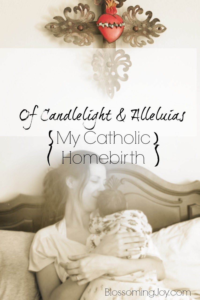 My catholic homebirth of candlelight and alleluias blossoming joy my catholic homebirth of candlelight and alleluias negle Choice Image