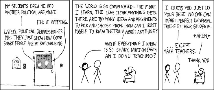 As a math teacher, I must concur. (http://xkcd.com/263/)