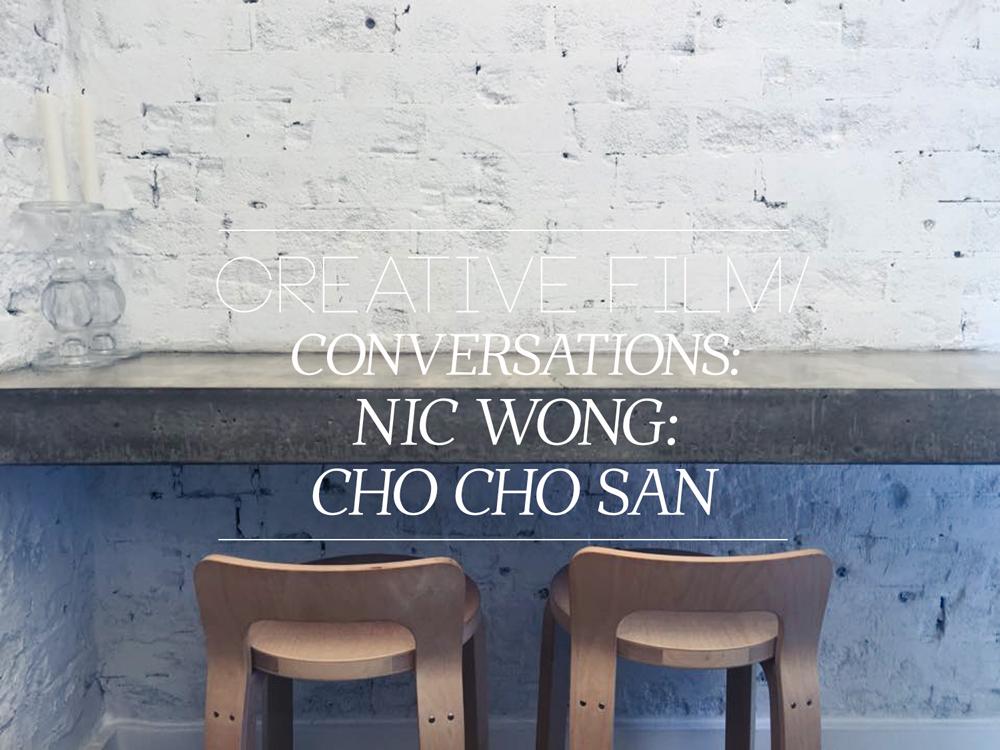 CREATIVE FILM/ CONVERSATIONS: NIC WONG -CHO CHO SAN