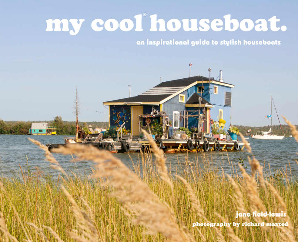 my cool houseboat: an inspirational guide to stylish houseboats by Jane Field-Lewis   , Photography by Richard Maxted. Published by Pavilion