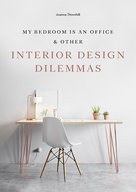 My Bedroom is an Office & Other Interior Design Dilemmas by Joanna Thornhill, published by Laurence King Publishing (1).jpg
