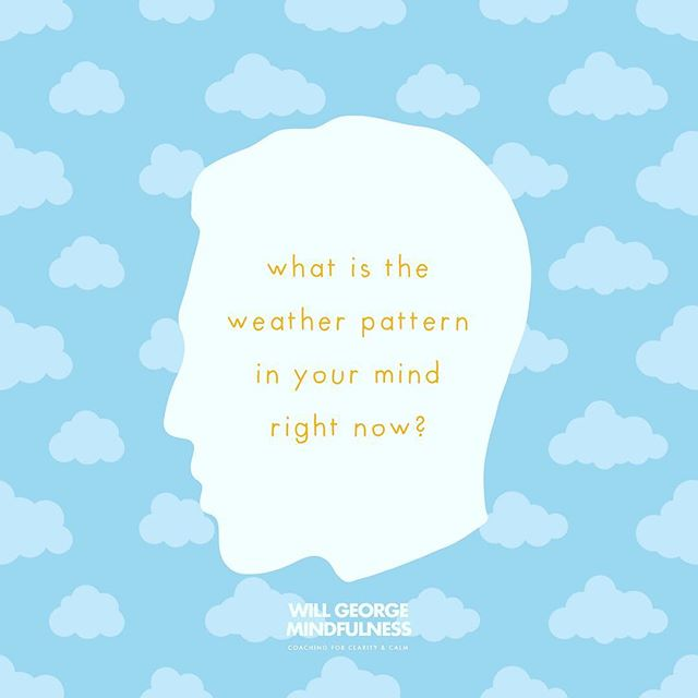 Mindfulness practice helps us see clearly the mind's current 'weather pattern' of thought and emotion so we can step back, pause and proceed with greater clarity and calm.  #mindfulness #coaching #wellbeing #meditation #mindfulworkplace #mindfulnessatwork