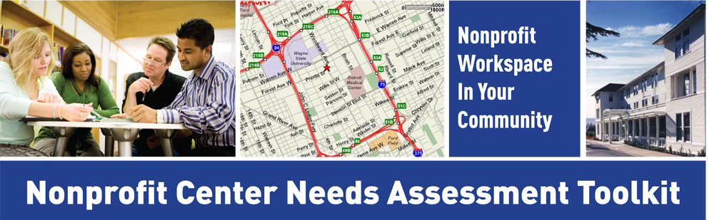 Community Assessment Basic Tool Kit Need help identifying potential partners or tenants? Want to find out which organizations in your community are interested in shared space, and what they can afford to pay? This package contains proven templates to help you gather the information you need to develop a sound business plan for your nonprofit center.