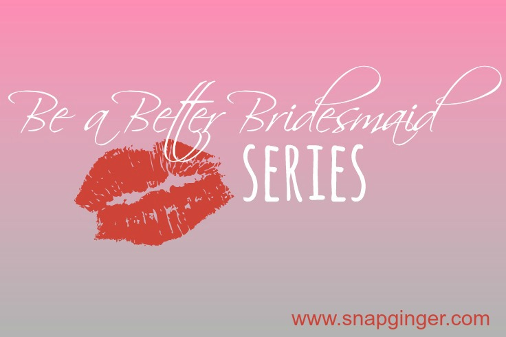 Be a Better Bridesmaid Series
