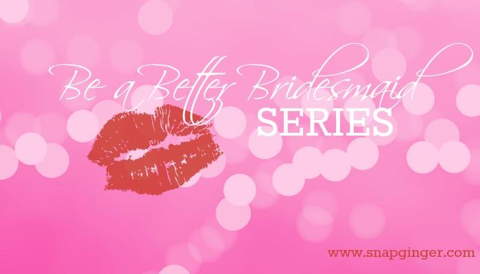 Be a Better Bridesmaid Series.jpg