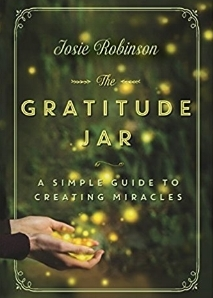 The Gratitude Jar: A Simple Guide To Creating Miracles - by Josie Robinson