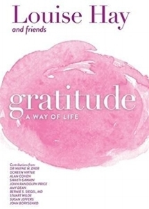 Gratitude: A Way Of Life - by Louise Hay & friends