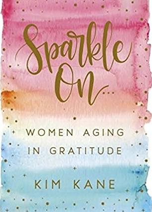 Sparkle On: Women Aging In Gratitude - by Kim Kane