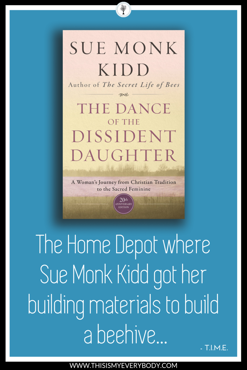 Ever hear of a little multi-million selling book named The Secret Life of Bees? Well, this is the Home Depot where Sue Monk Kidd gathered all her building materials from to build that beehive. Refresh your memory on The Secret Life of Bees… Then, take this journey. It is a treasure map… The Dance of the Dissident Daughter - A Woman's Journey from Christian Tradition to the Sacred Feminine by Sue Monk Kidd