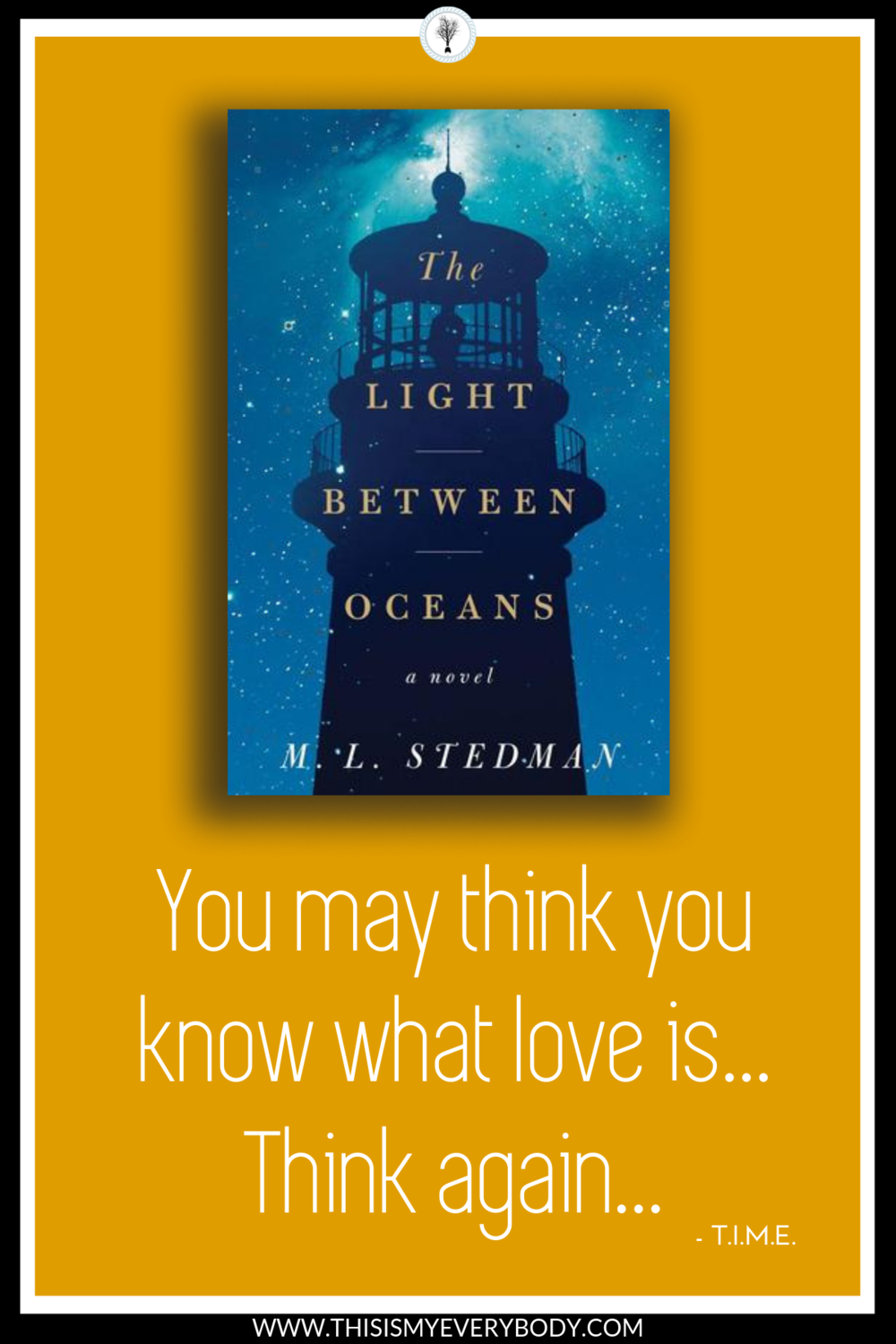 Great title. Great characters. Great setting. Great story. You may think you know what love is. Think again. I could hardly breathe reading this book… Stunning. The Light Between Oceans by M. L. Stedman