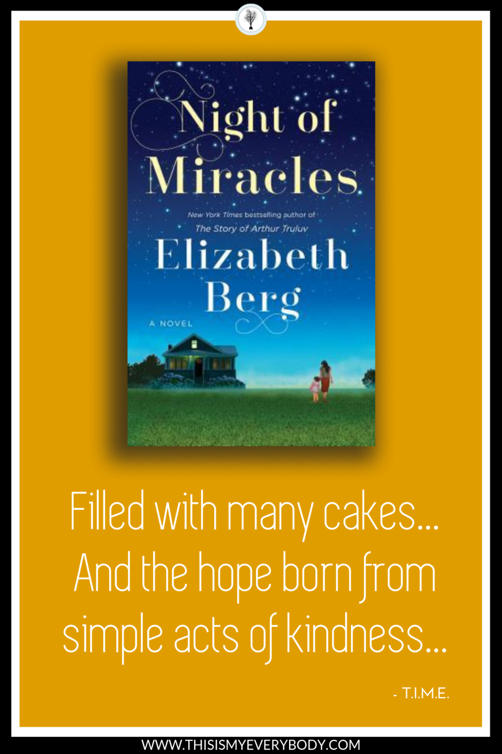 As I turned the pages, I was gently drawn into the lives of each character who were not a family by blood, but became a family by choice. A community.  A book filled with laughter, a few tears, many cakes… and, above all else, the hope born from simple acts of kindness. Night of Miracles by Elizabeth Berg.