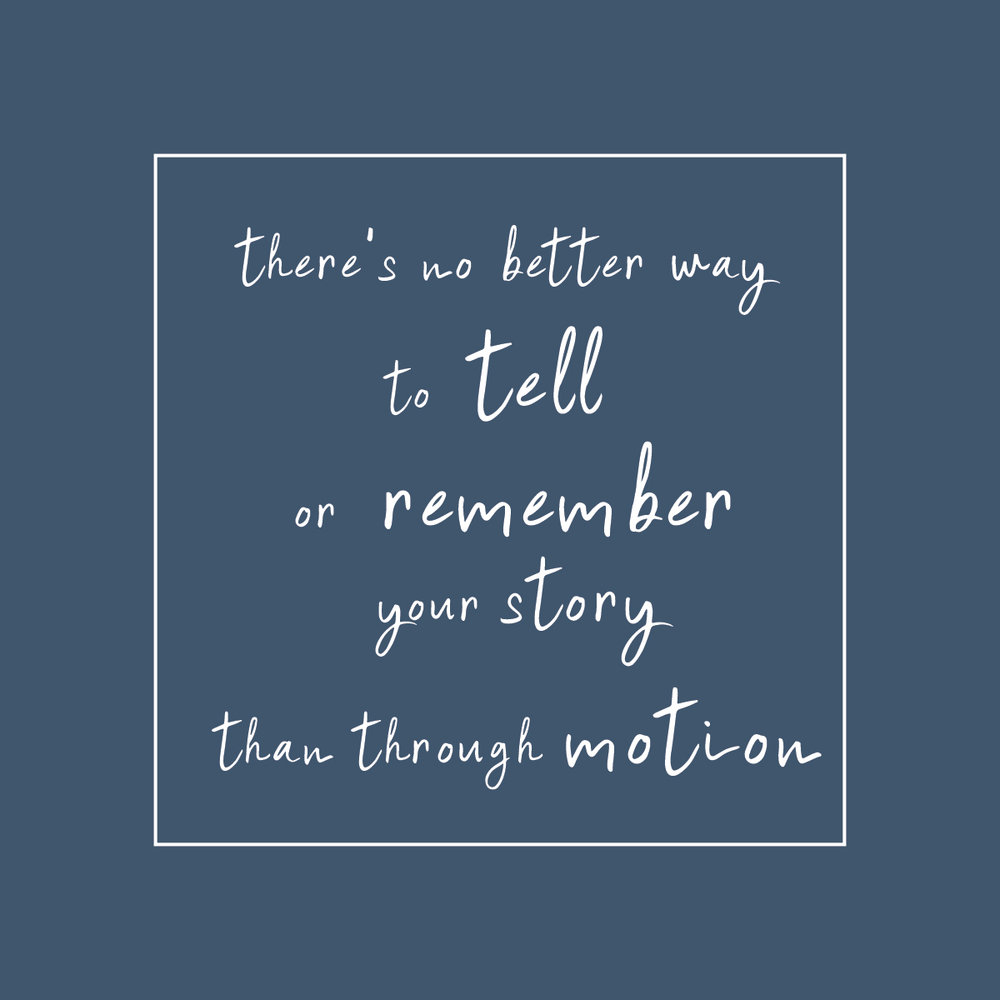 There's no better way to remember or tell your story than through motion-01.jpg