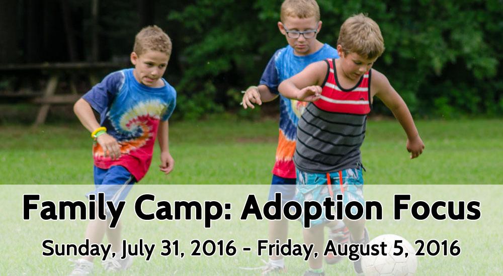 Family Camp Adoption Focus_July 31-Aug. 5, 2016