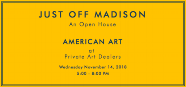 "Graphic of text ""Just off Madison: An Open House. American Art at Private Art Dealers. Wednesday, November 14, 2018. 5:00 - 8:00 PM"" on yellow background"