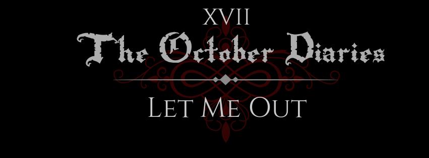October Diaries Let Me Out.jpg