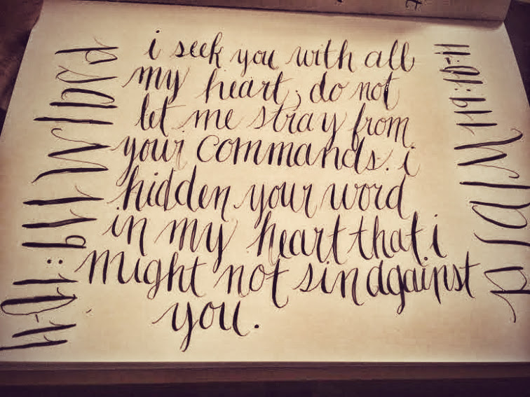 A favorite photo   of the week for Psalm 119:10-11 calligraphed by Julie!