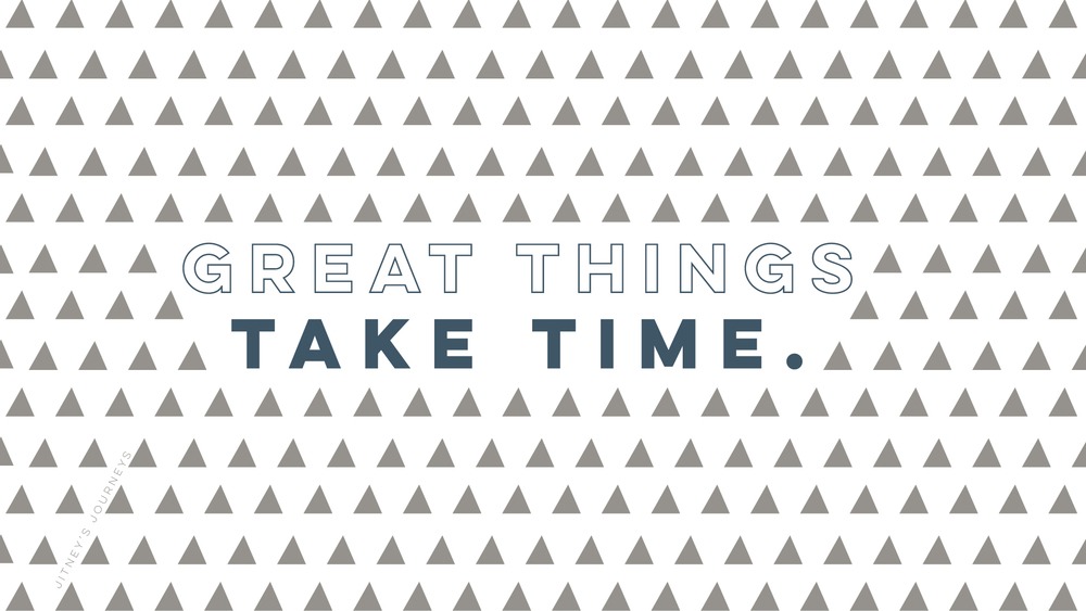Great Things Take Time // Desktop Background by Jitney's Journeys