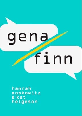 gena/finn by hannah moskowitz and kat helgeson