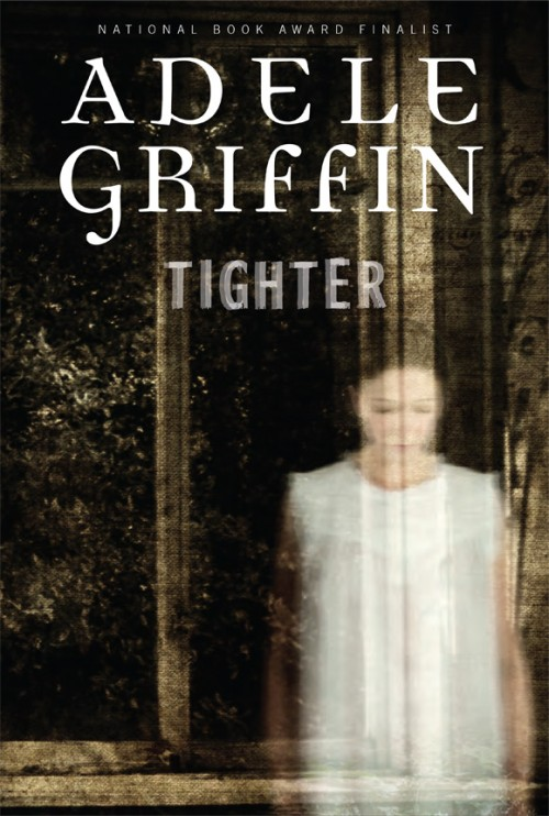 Tighter, by Adele Griffin