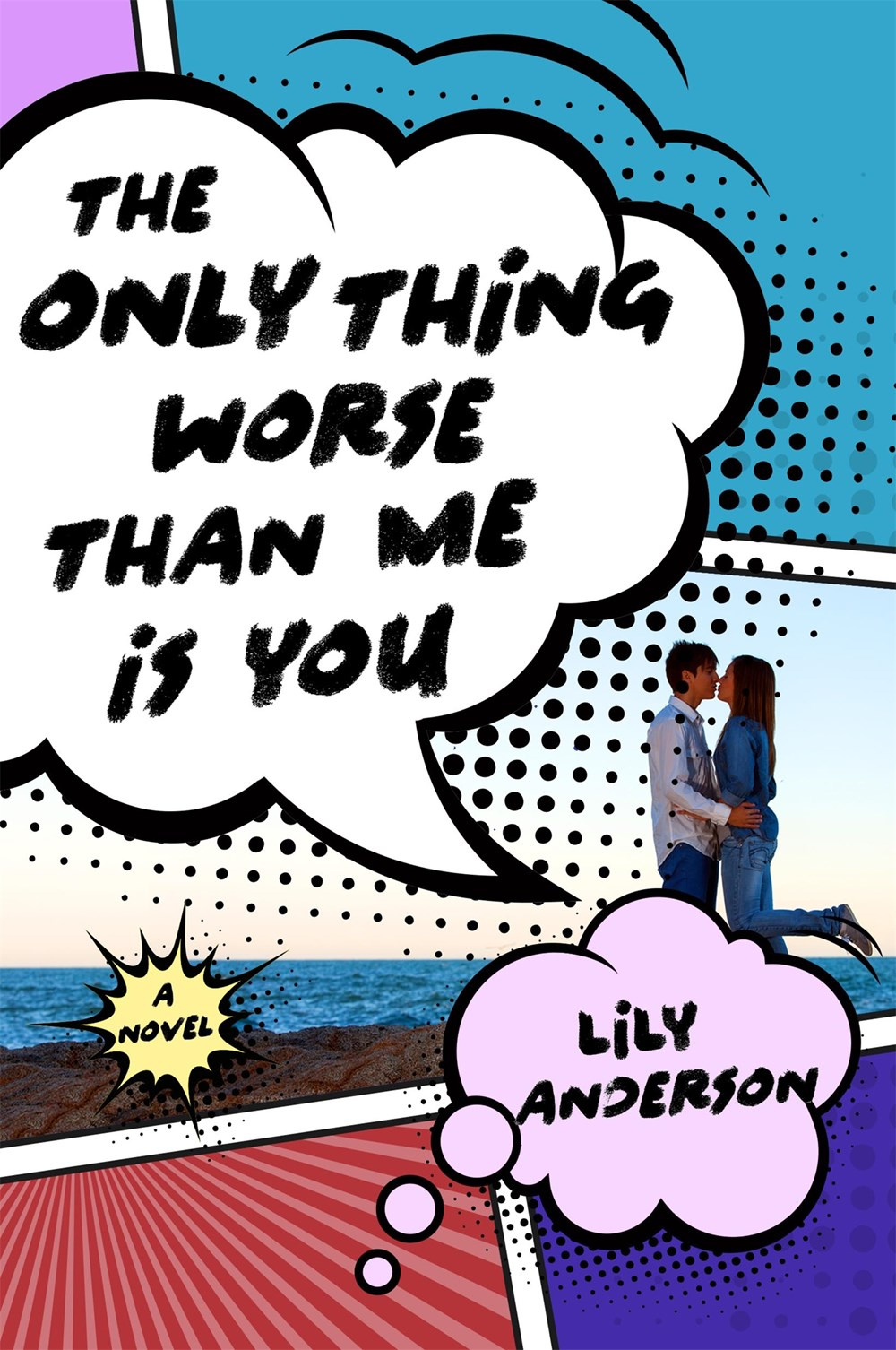 The Only Thing Worse Than Me Is You, by Lily Anderson