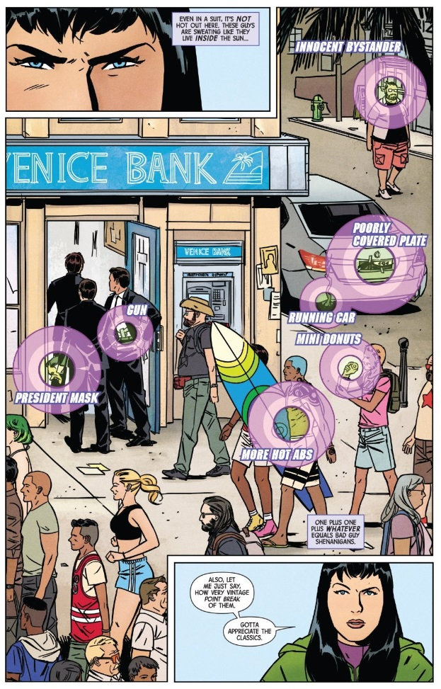 Full page spread from Hawkeye #1:  Narration, panel one: Even in a suit, it's  not  hot out here. These guys are sweating like they live  inside  the sun...  Archer Eye, panel two: Innocent Bystander; poorly covered plate; running car; president mask; gun; mini donuts; more hot abs Narration, panel two: One plus one plus  whatever  equals bad guy shenanigans.  Dialogue, panel three: Kate: Also, let me just say, how very vintage  Point Break  of them. Kate: Gotta appreciate the classics.
