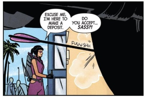 Panel from Hawkeye #1:  Dialogue: Kate: Excuse me, I'm here to make a deposit. Kate: Do you accept...  sass ?
