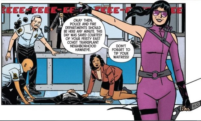 Panel from Hawkeye #1:  Alarm: EEEE-EEEE-EEEE-EEEE-EEEE-EEEE Dialogue: Kate: Okay then, police and fire departments should be here any minute. This day was saved courtesy of your feisty East Coast transplant neighborhood Hawkeye. Kate: Don't forget to tip your waitress!