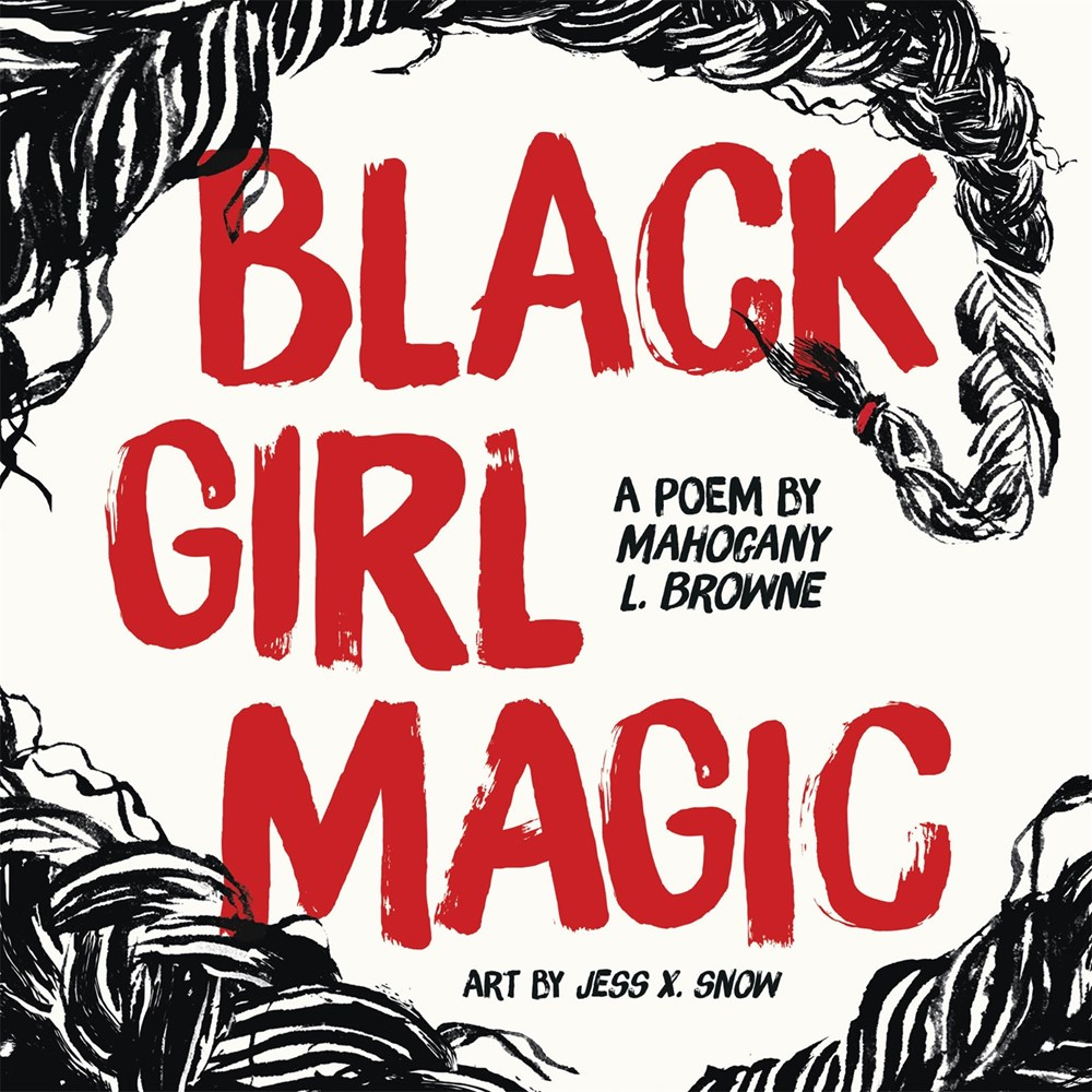 Black Girl Magic: A Poem, by Mahogany L. Browne, illustrated by Jess X. Snow