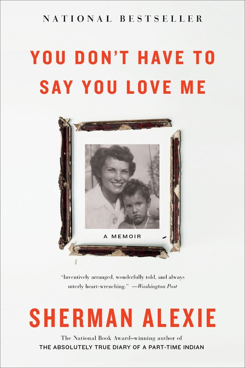 You Don't Have to Say You Love Me, by Sherman Alexie