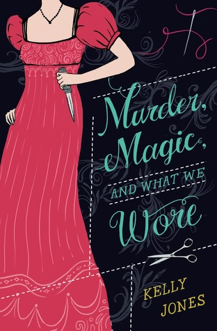 Murder, Magic, and What We Wore, by Kelly Jones