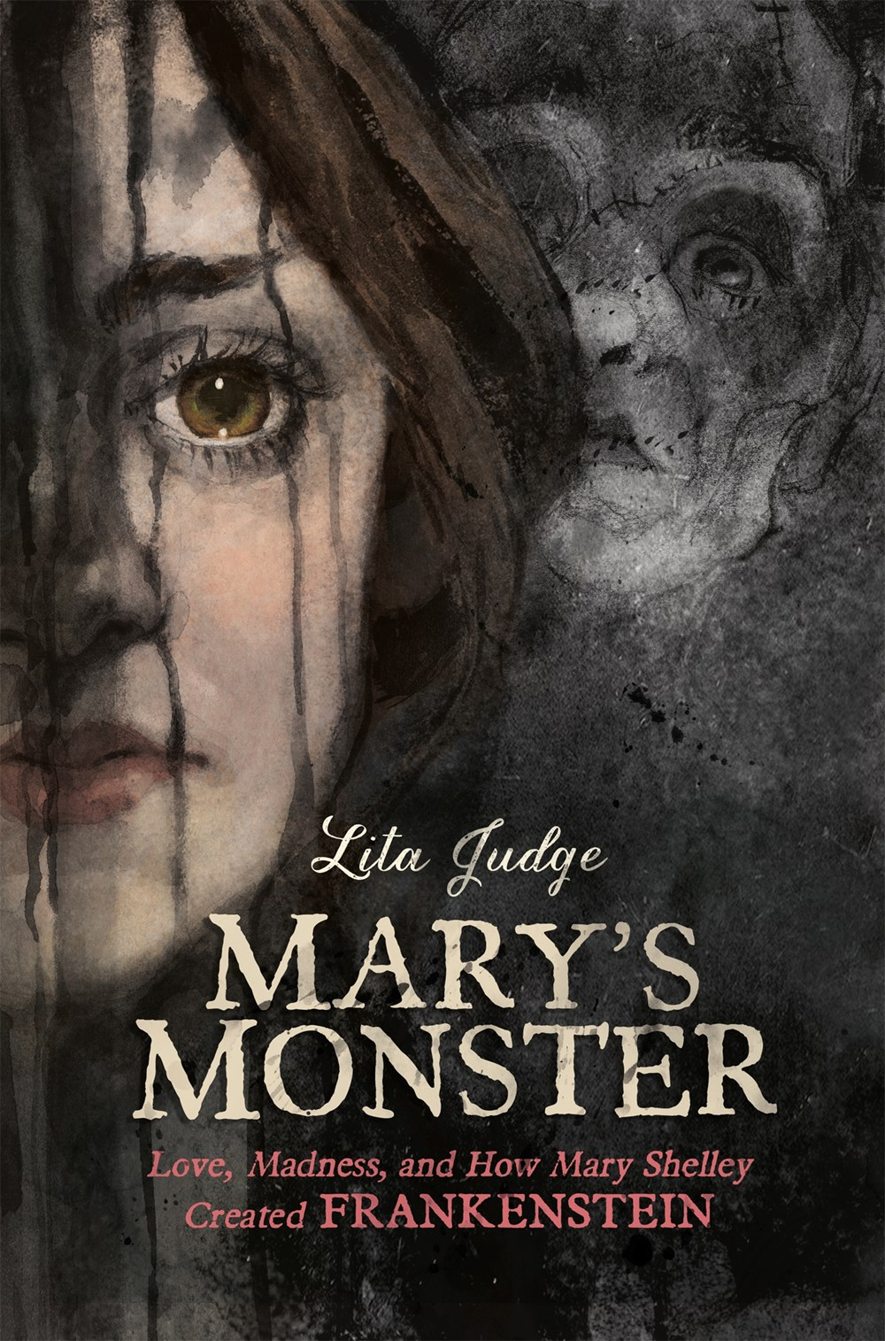 Mary's Monster: Love, Madness, and How Mary Shelley Created Frankenstein, by Lita Judge