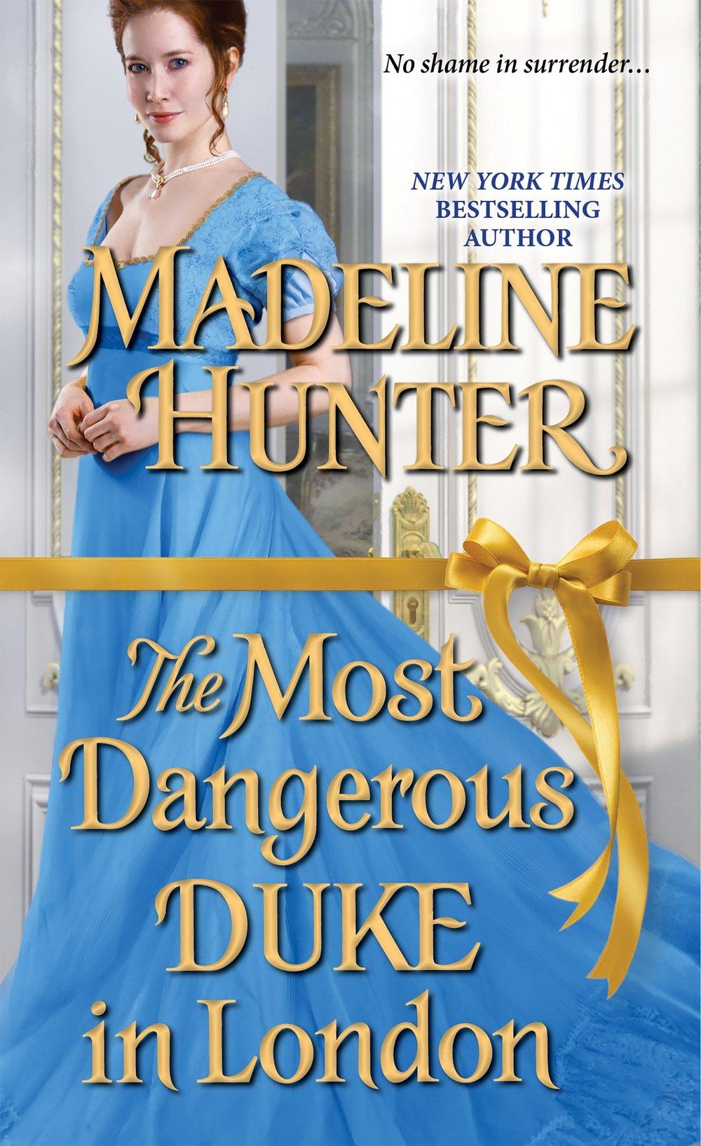 The Most Dangerous Duke in London , by Madeline Hunter
