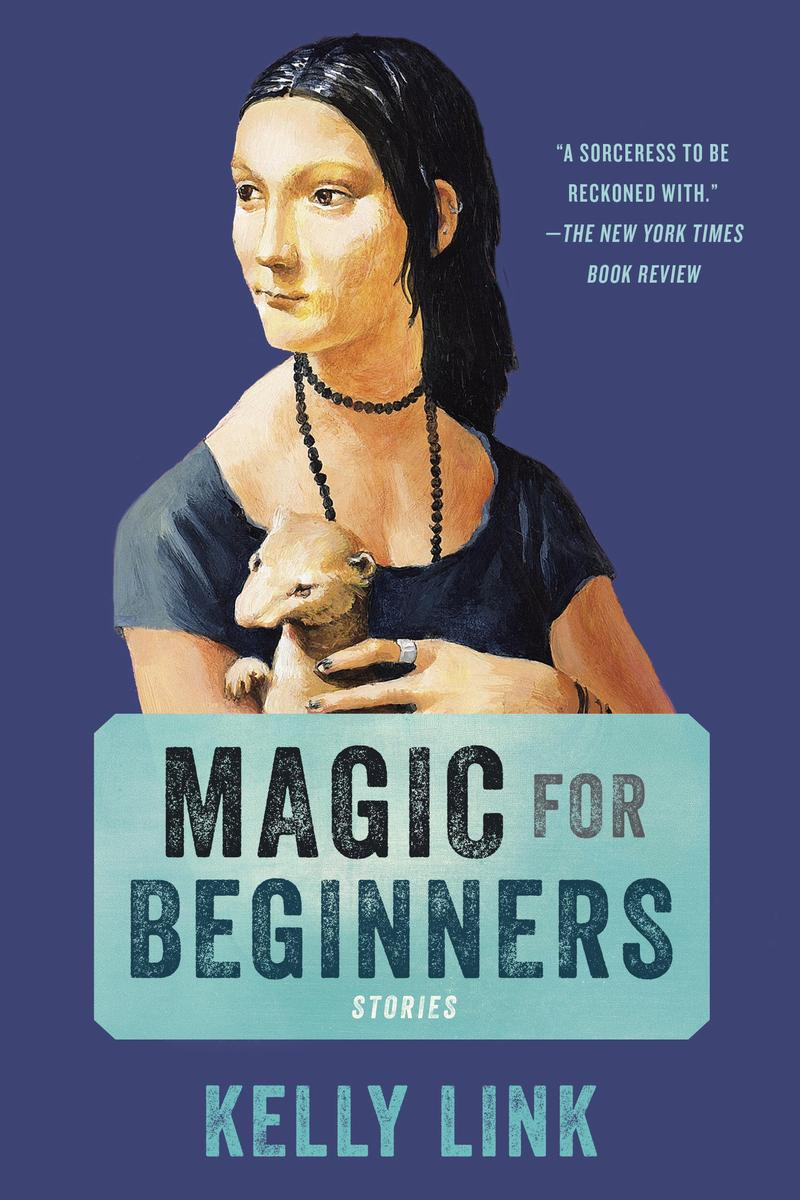 Magic for Beginners , by Kelly Link