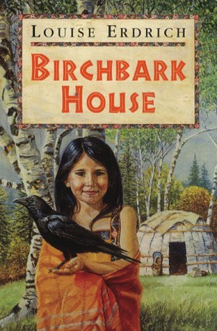The Birchbark House , by Louise Erdrich