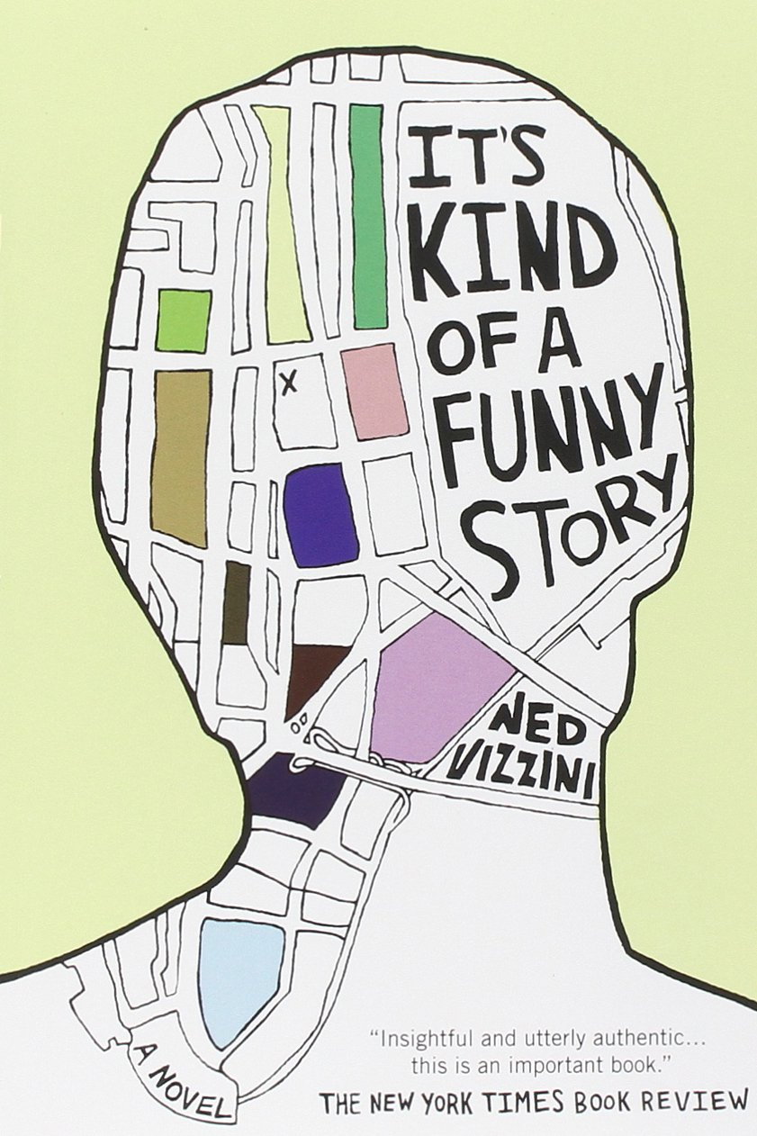 It's Kind of a Funny Story , by Ned Vizzini