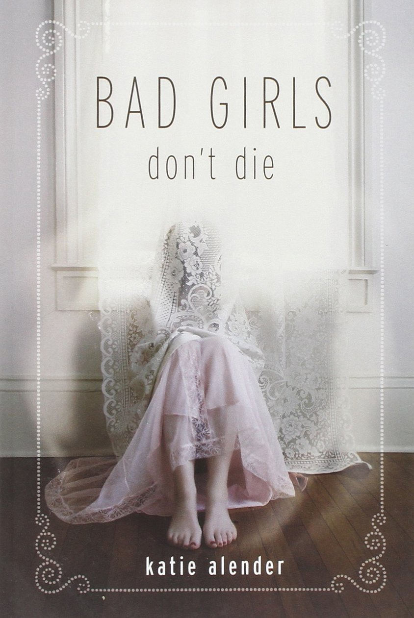 Bad Girls Don't Die , by Katie Alender