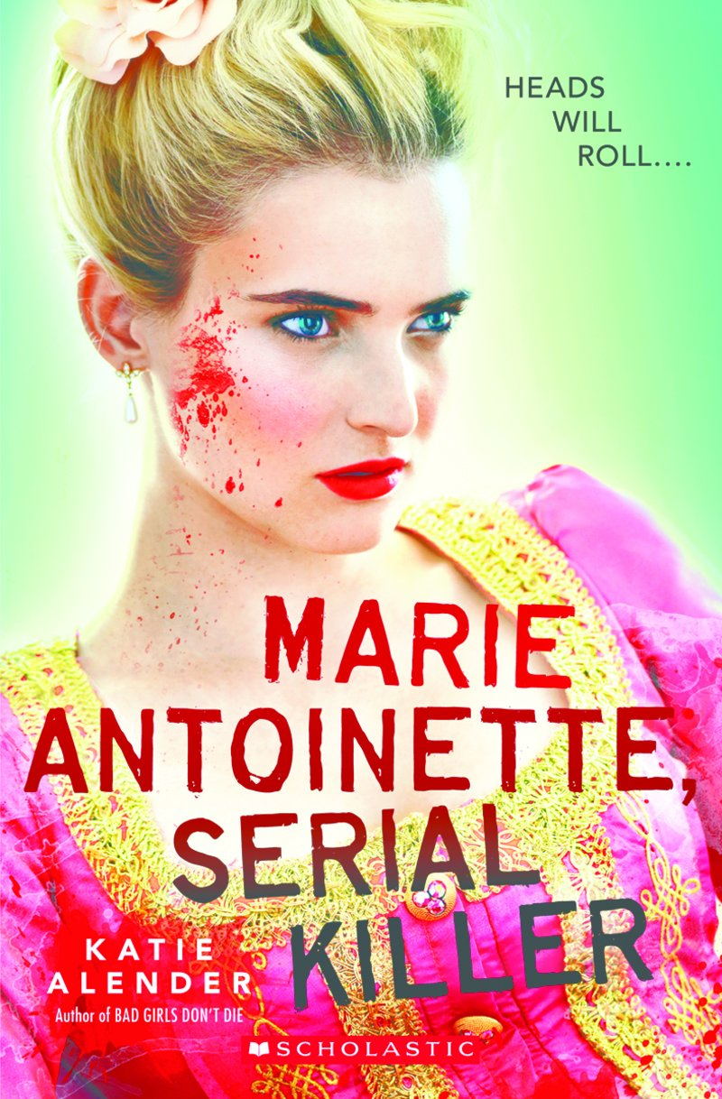 Marie Antoinette, Serial Killer , by Katie Alender