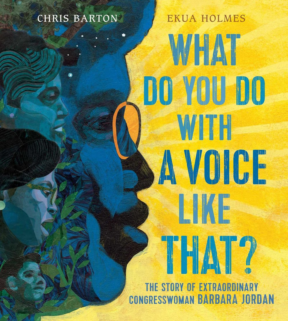 What Do You Do With A Voice Like That? , written by Chris Barton, illustrated by Ekua Holmes