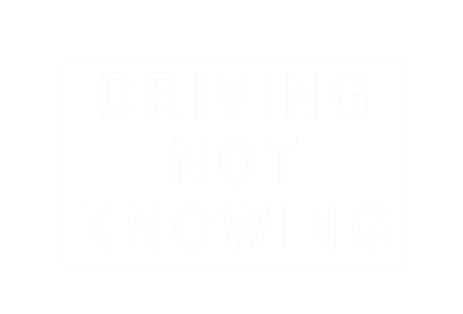 Driving Not Knowing
