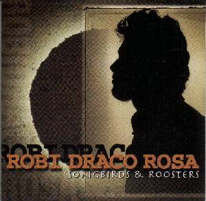 Robi Draco Rosa - Songbirds & Roosters.jpg