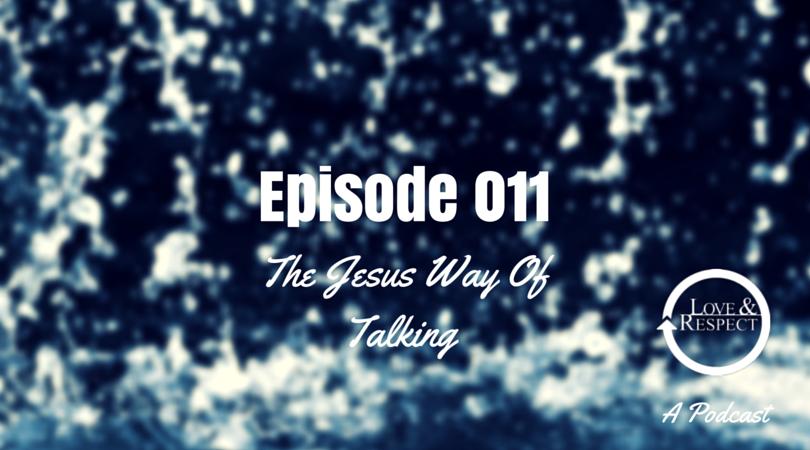 Episode 011 The Jesus Way Of Talking
