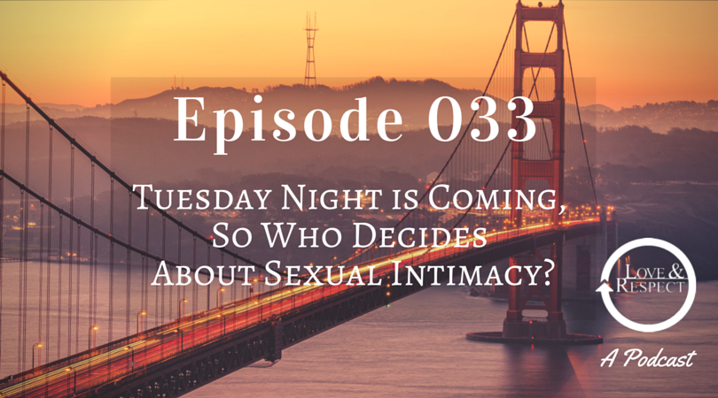 Episode 033 - Tuesday Night is Coming, So Who Decides About Sexual Intimacy?