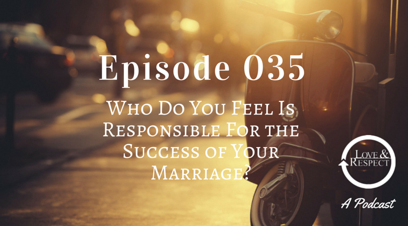 Episode 035 - Who Do You Feel Is Responsible For the Success of Your Marriage?