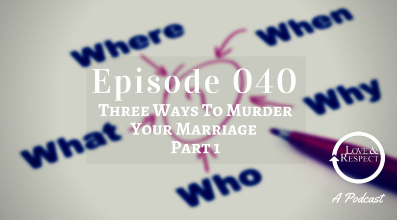 Episode 040 - Three Ways To Murder Your Marriage Part 1