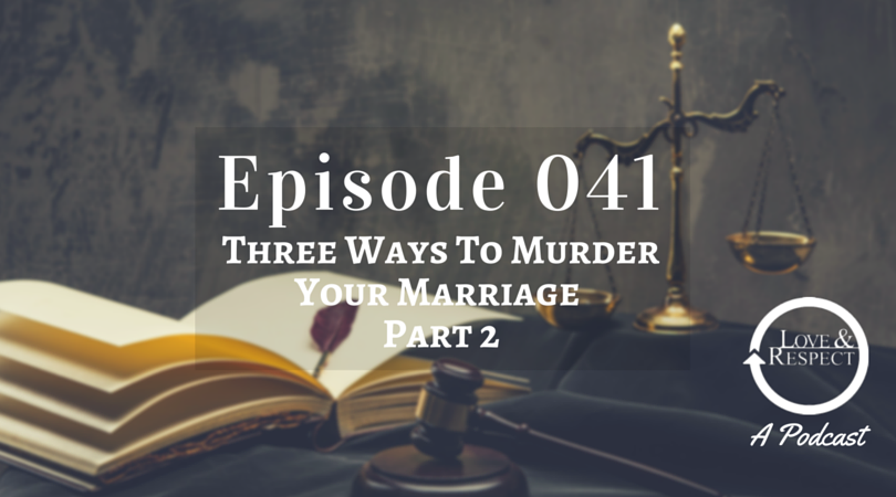 Episode 041 - Three Ways To Murder Your Marriage - Part 2