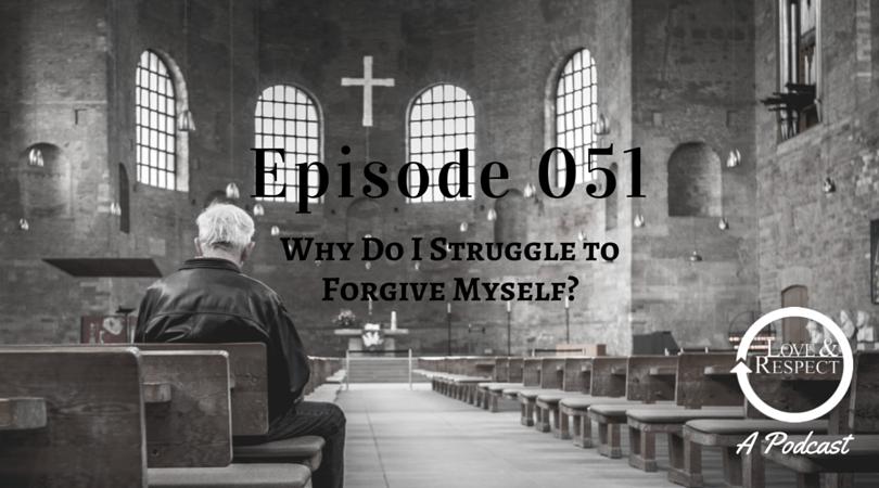 Episode 051 - Why Do I Struggle to Forgive Myself?